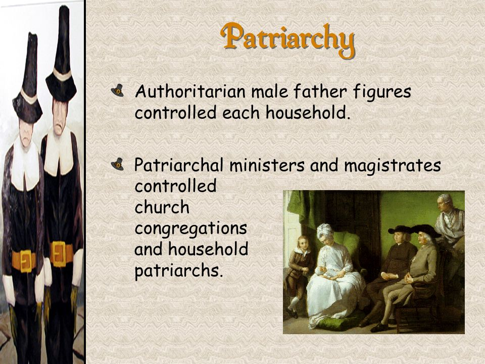 Patriarchy Authoritarian male father figures controlled each household.