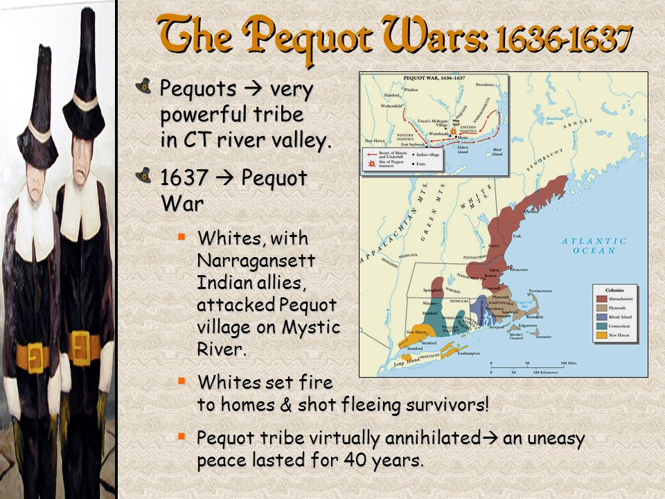 The Pequot Wars: 1636-1637 Pequots  very powerful tribe in CT river valley. 1637  Pequot War.