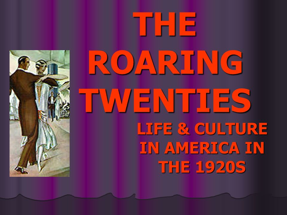 LIFE & CULTURE IN AMERICA IN THE 1920S
