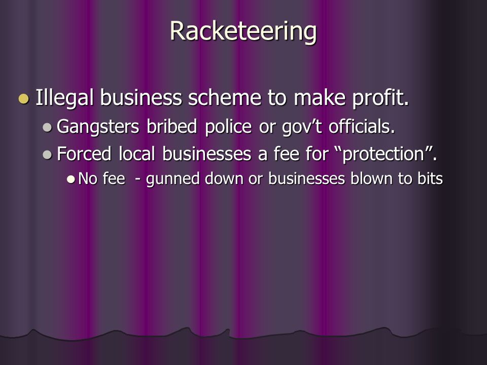Racketeering Illegal business scheme to make profit.