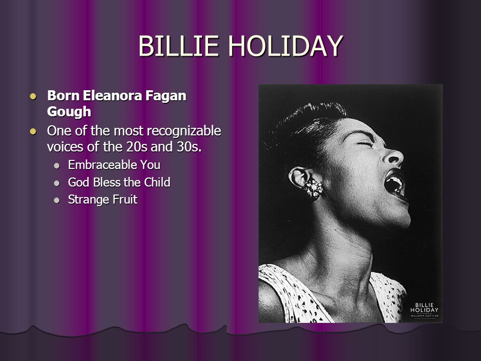 BILLIE HOLIDAY Born Eleanora Fagan Gough
