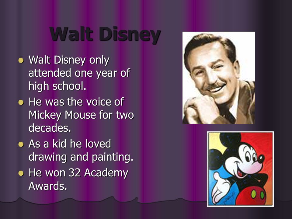 Walt Disney Walt Disney only attended one year of high school.