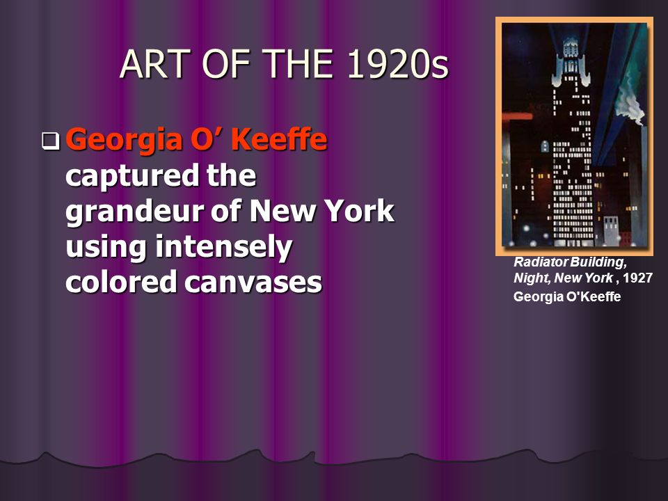 ART OF THE 1920s Georgia O' Keeffe captured the grandeur of New York using intensely colored canvases.
