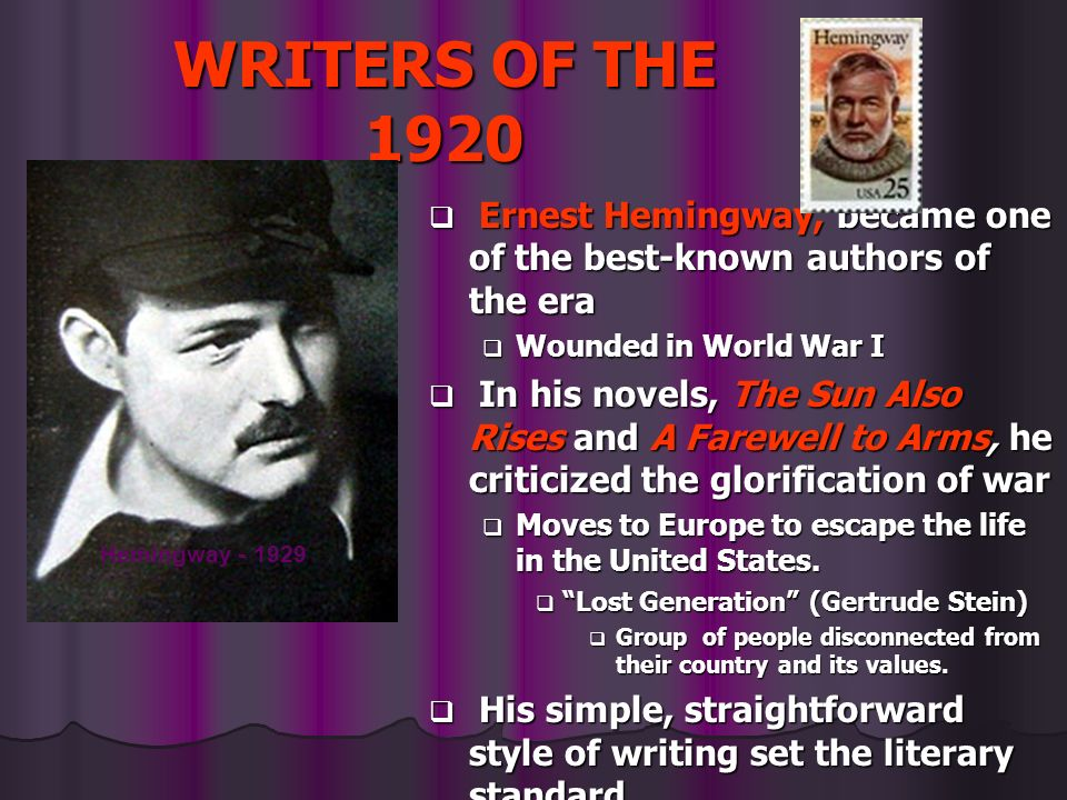 WRITERS OF THE 1920 Ernest Hemingway, became one of the best-known authors of the era. Wounded in World War I.