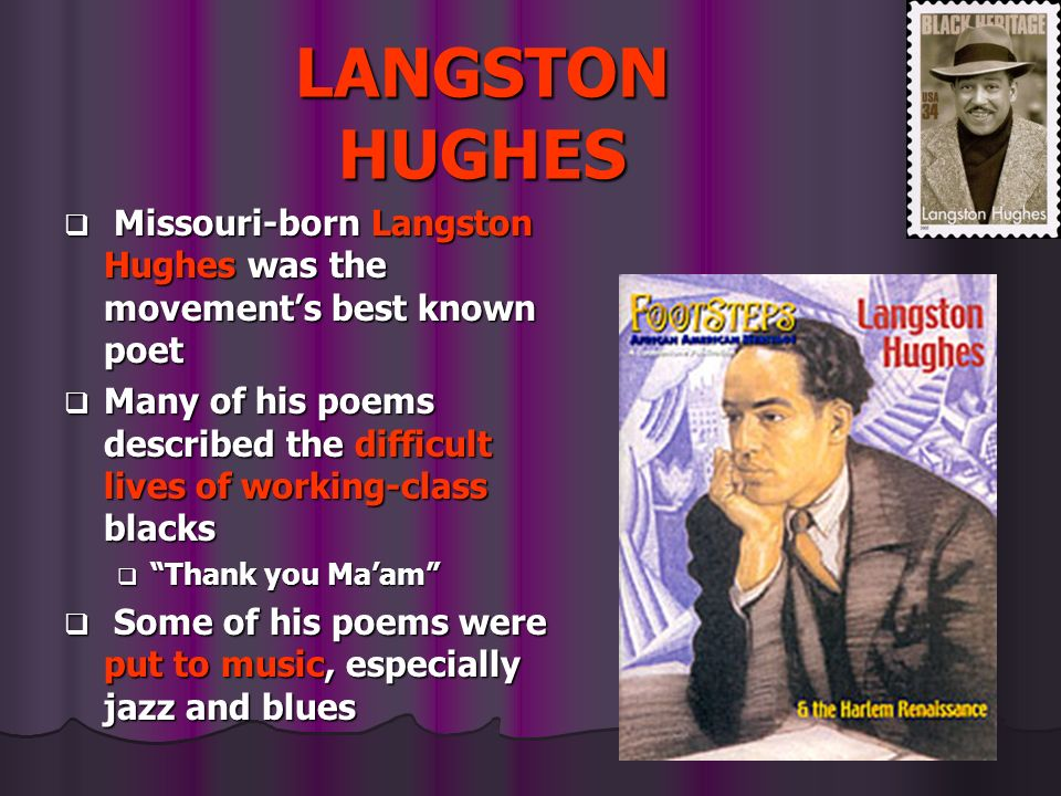 LANGSTON HUGHES Missouri-born Langston Hughes was the movement's best known poet.