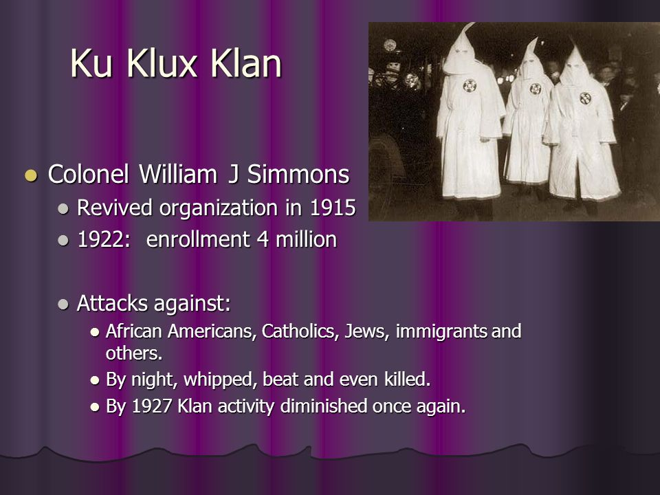 Ku Klux Klan Colonel William J Simmons Revived organization in 1915
