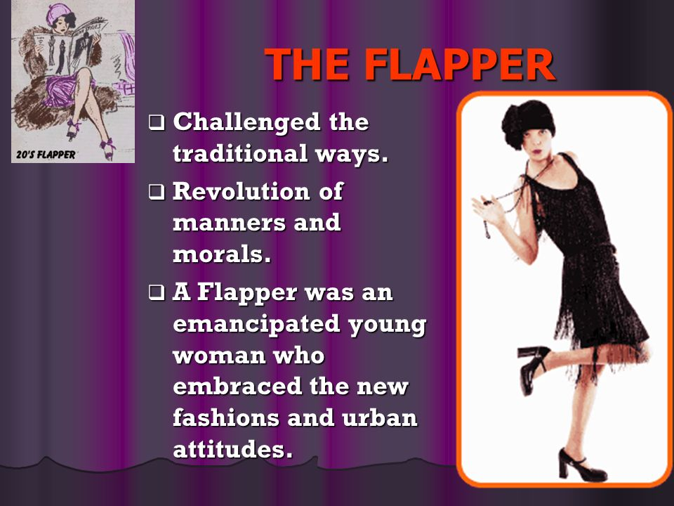 THE FLAPPER Challenged the traditional ways.