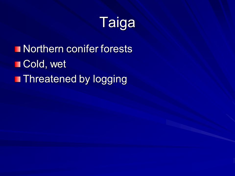 Taiga Northern conifer forests Cold, wet Threatened by logging