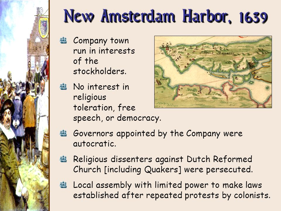 New Amsterdam Harbor, 1639 Company town run in interests of the stockholders. No interest in religious toleration, free speech, or democracy.