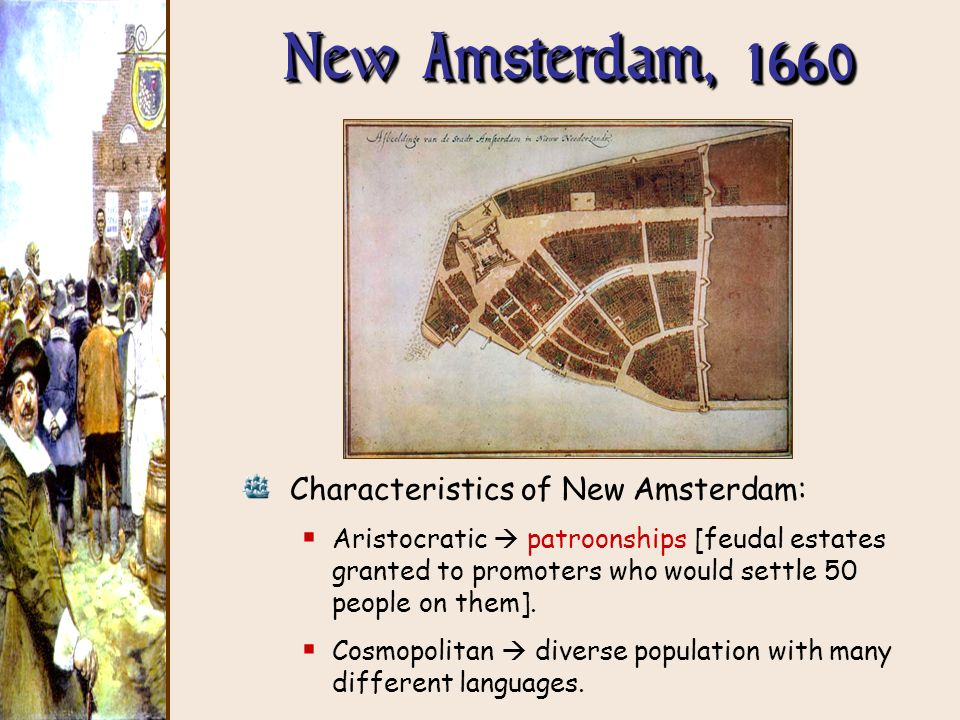New Amsterdam, 1660 Characteristics of New Amsterdam: