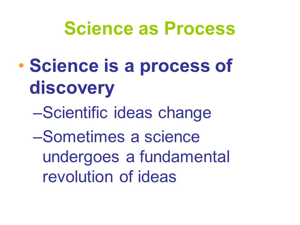 Science is a process of discovery