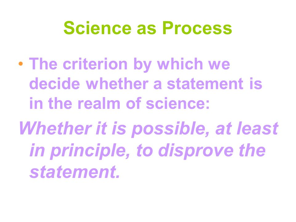 Science as Process The criterion by which we decide whether a statement is in the realm of science: