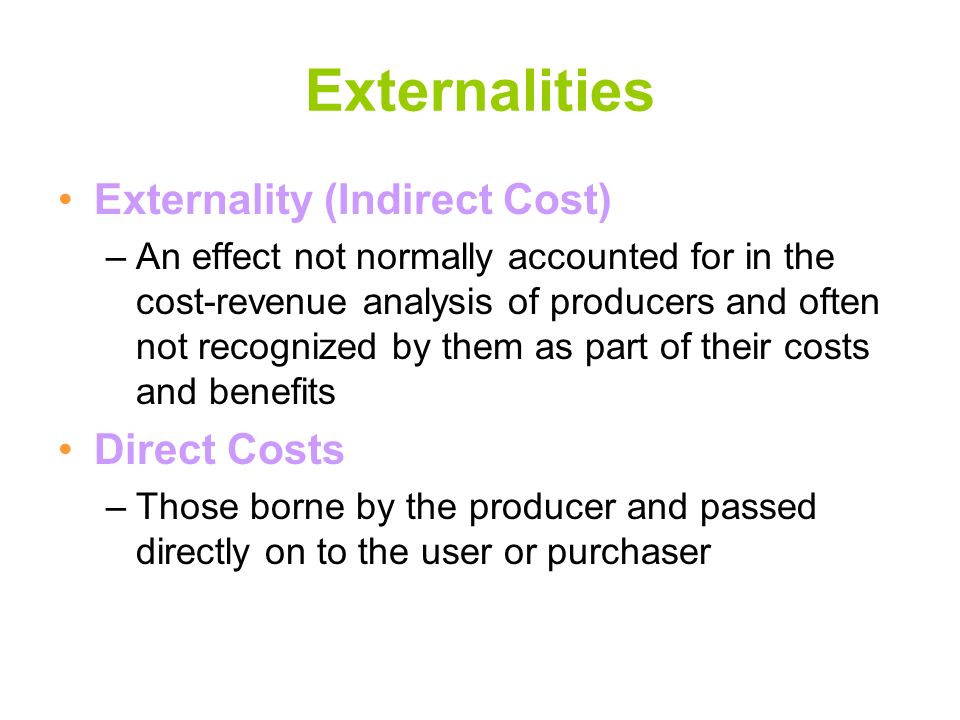 Externalities Externality (Indirect Cost) Direct Costs