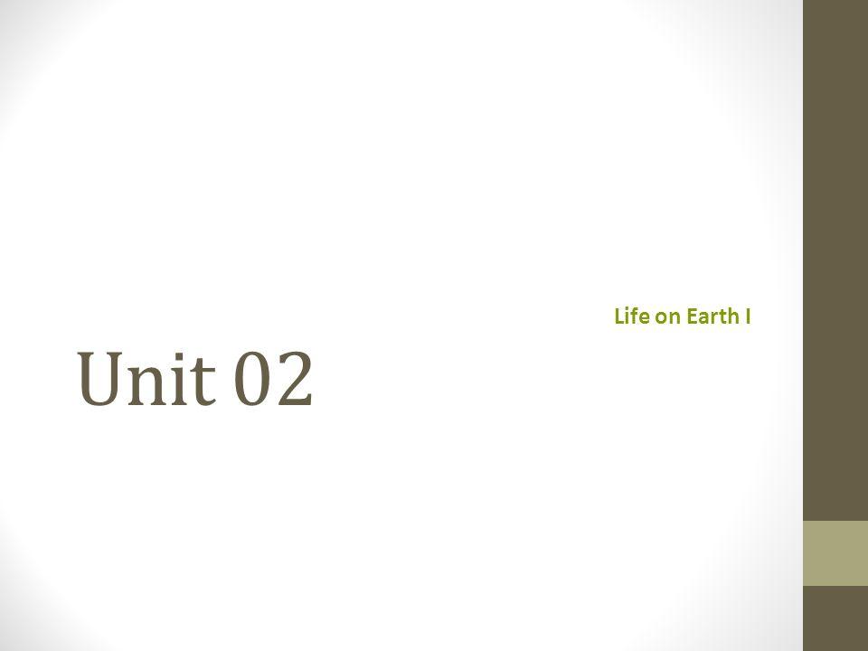 Unit 02 Life on Earth I