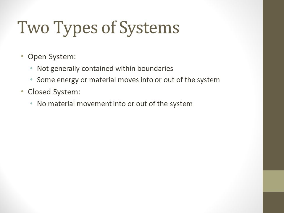 Two Types of Systems Open System: Closed System: