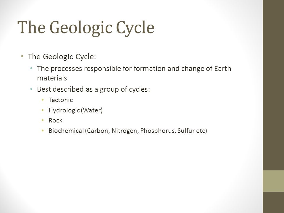 The Geologic Cycle The Geologic Cycle:
