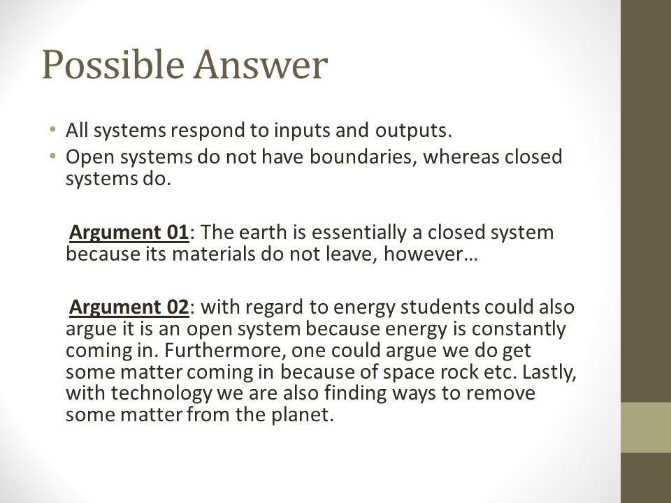 Possible Answer All systems respond to inputs and outputs.