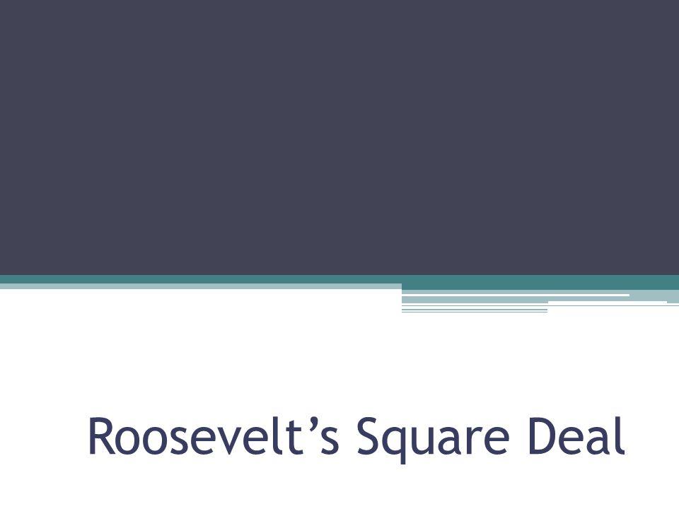 Roosevelt's Square Deal