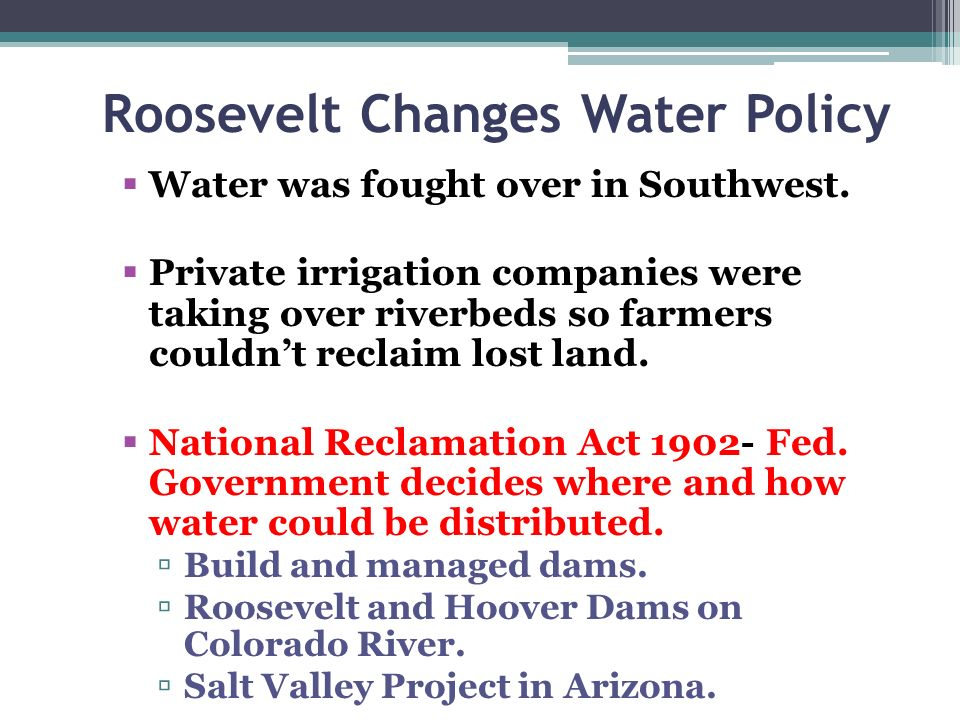 Roosevelt Changes Water Policy