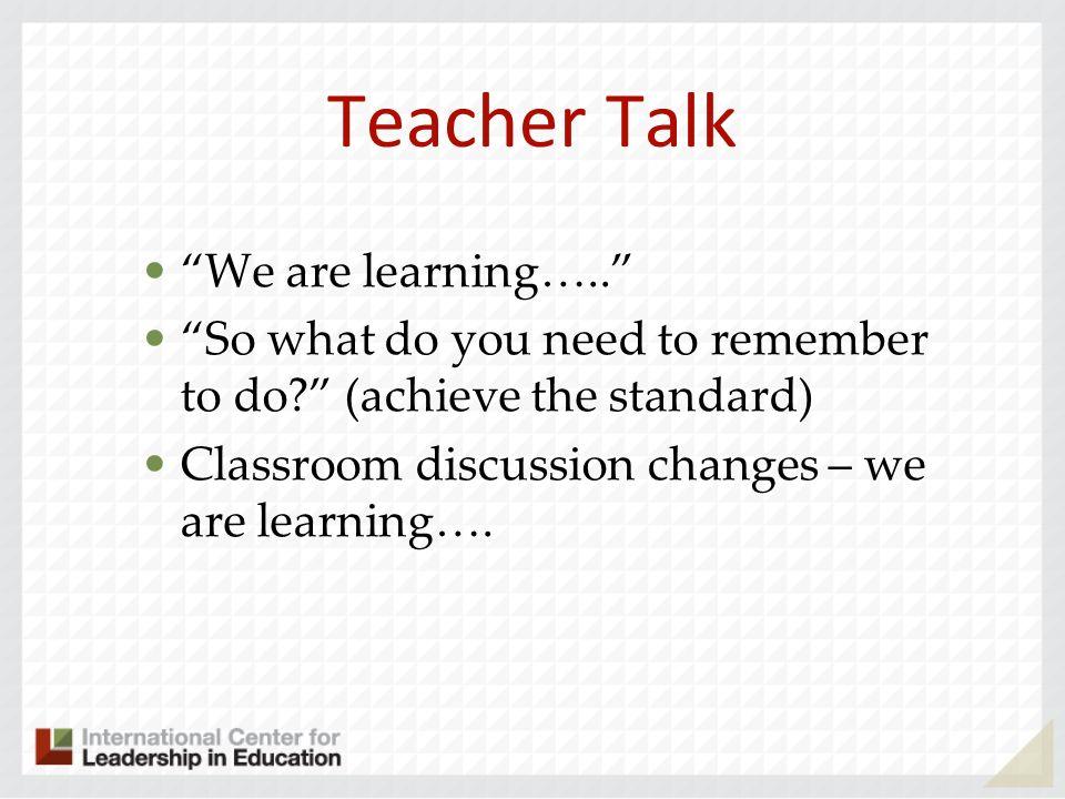 Teacher Talk We are learning…..