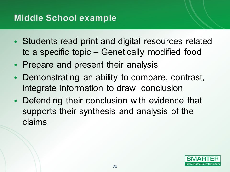 Middle School example Students read print and digital resources related to a specific topic – Genetically modified food.
