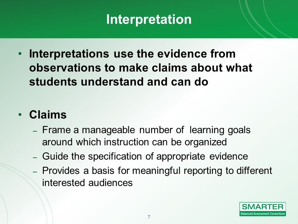 Interpretation Interpretations use the evidence from observations to make claims about what students understand and can do.