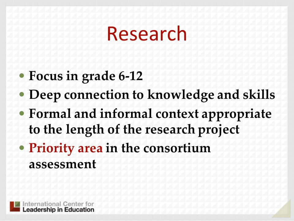 Research Focus in grade 6-12 Deep connection to knowledge and skills