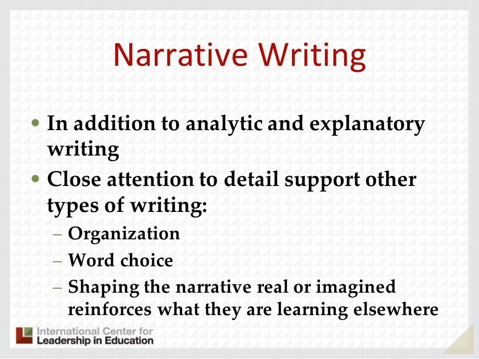 Narrative Writing In addition to analytic and explanatory writing
