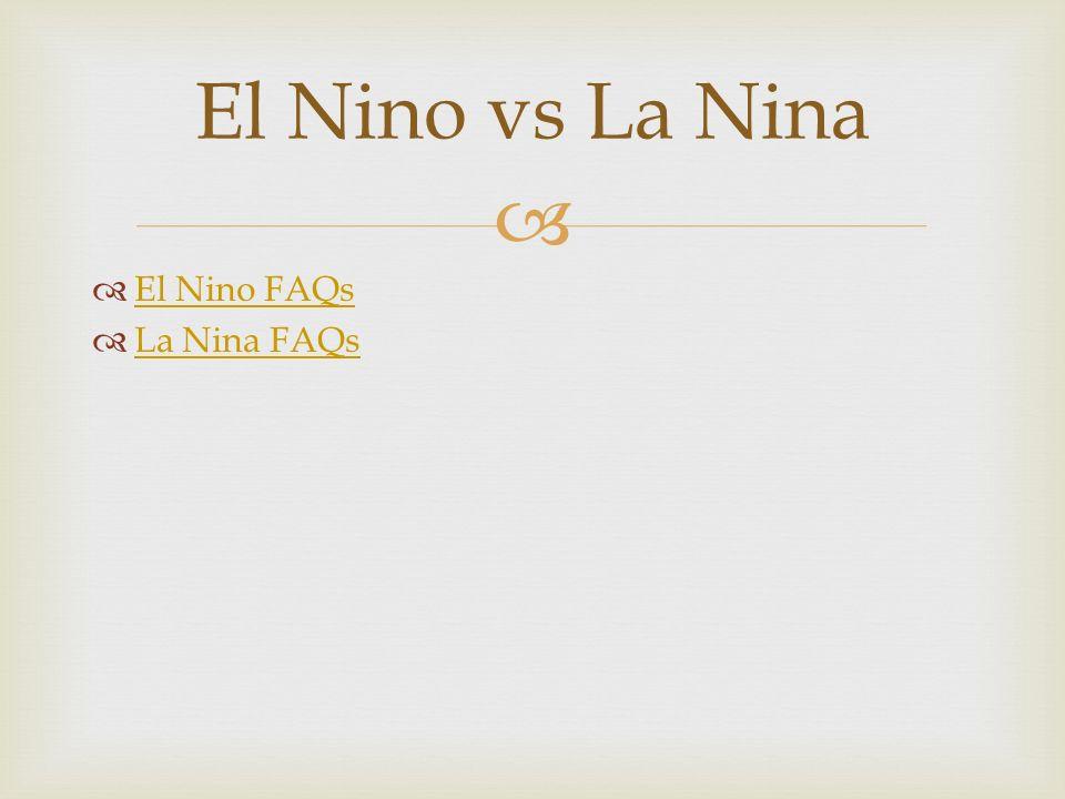 El Nino vs La Nina El Nino FAQs La Nina FAQs