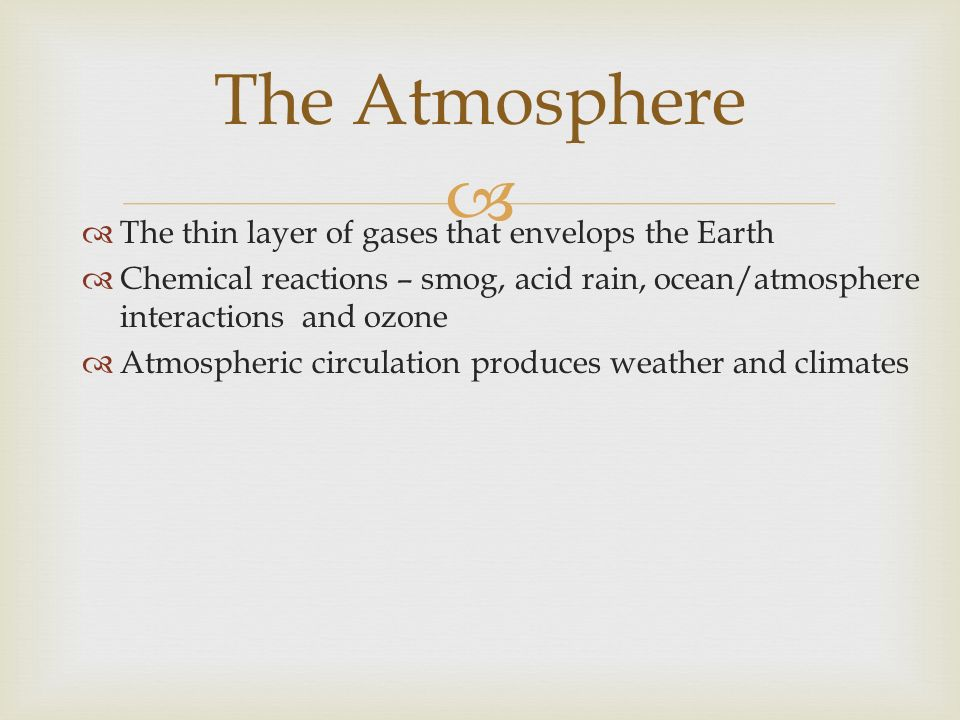 The Atmosphere The thin layer of gases that envelops the Earth