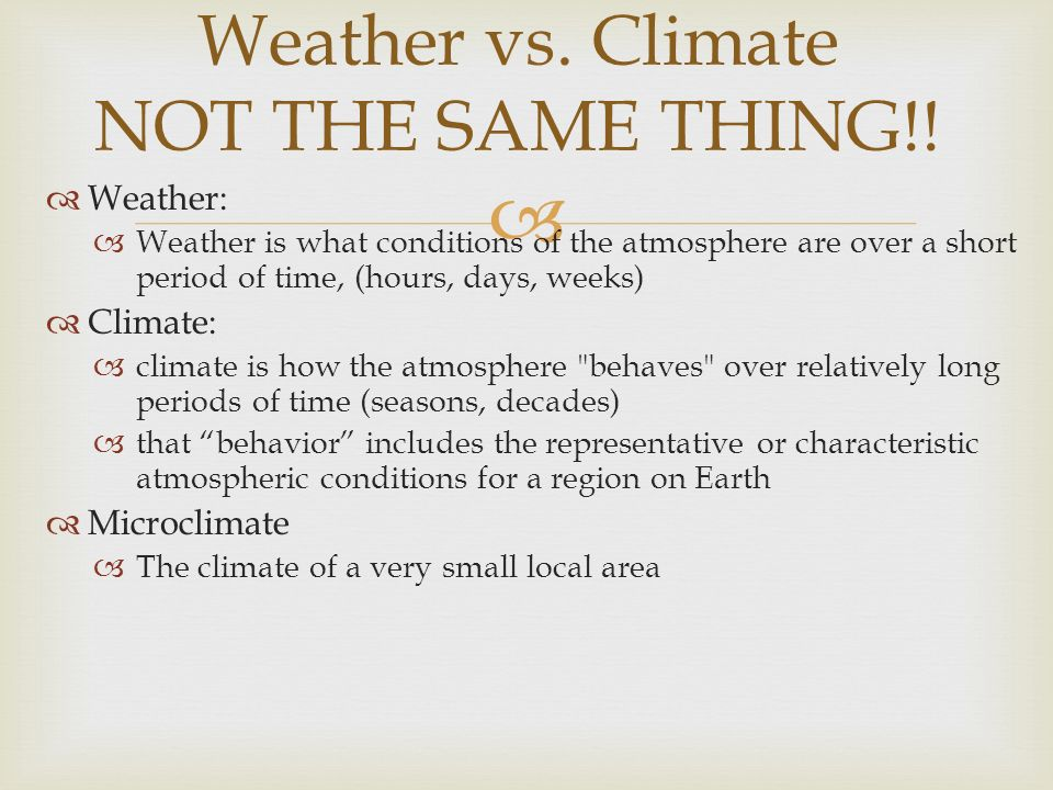 Weather vs. Climate NOT THE SAME THING!!