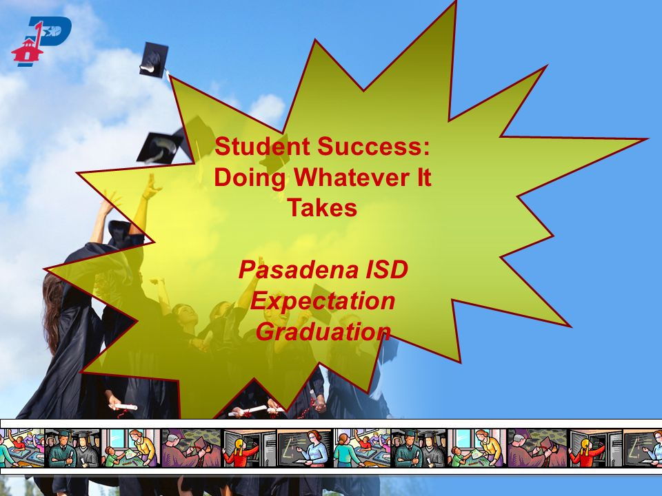 Doing Whatever It Takes Pasadena ISD Expectation Graduation