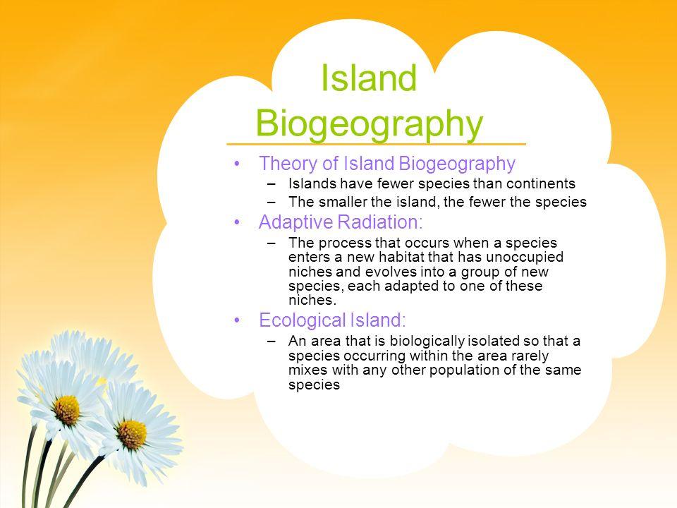 Island Biogeography Theory of Island Biogeography Adaptive Radiation: