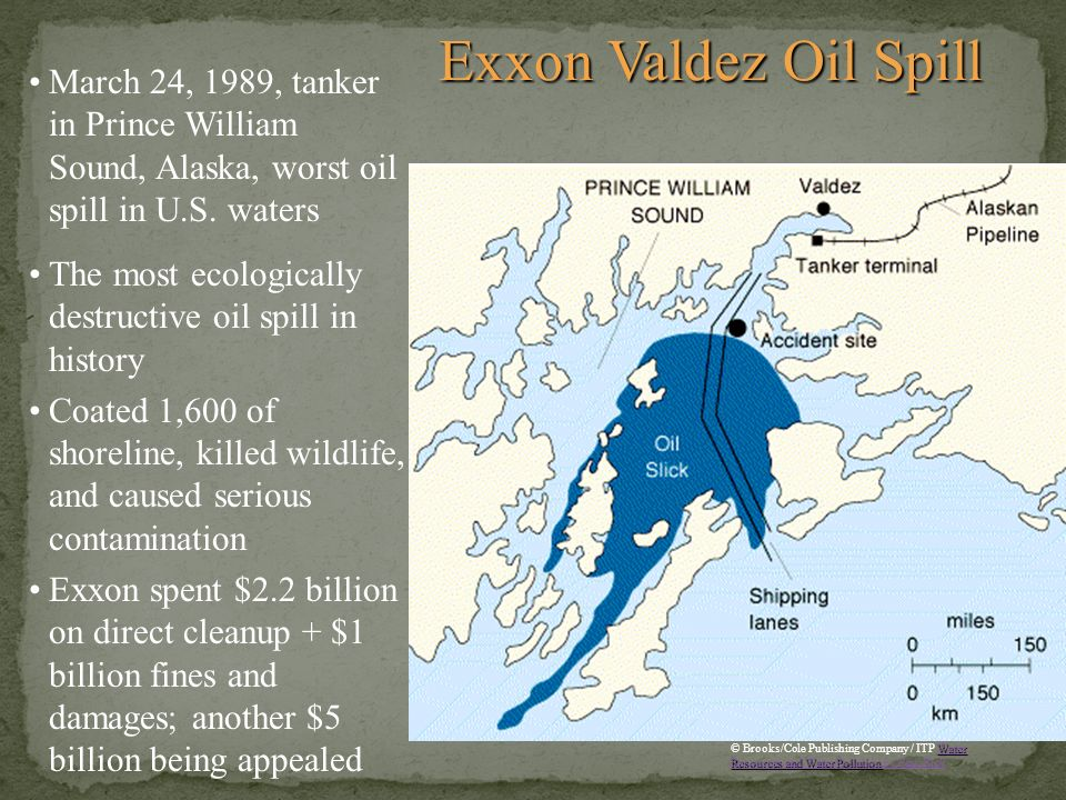Exxon Valdez Oil Spill March 24, 1989, tanker in Prince William Sound, Alaska, worst oil spill in U.S. waters.