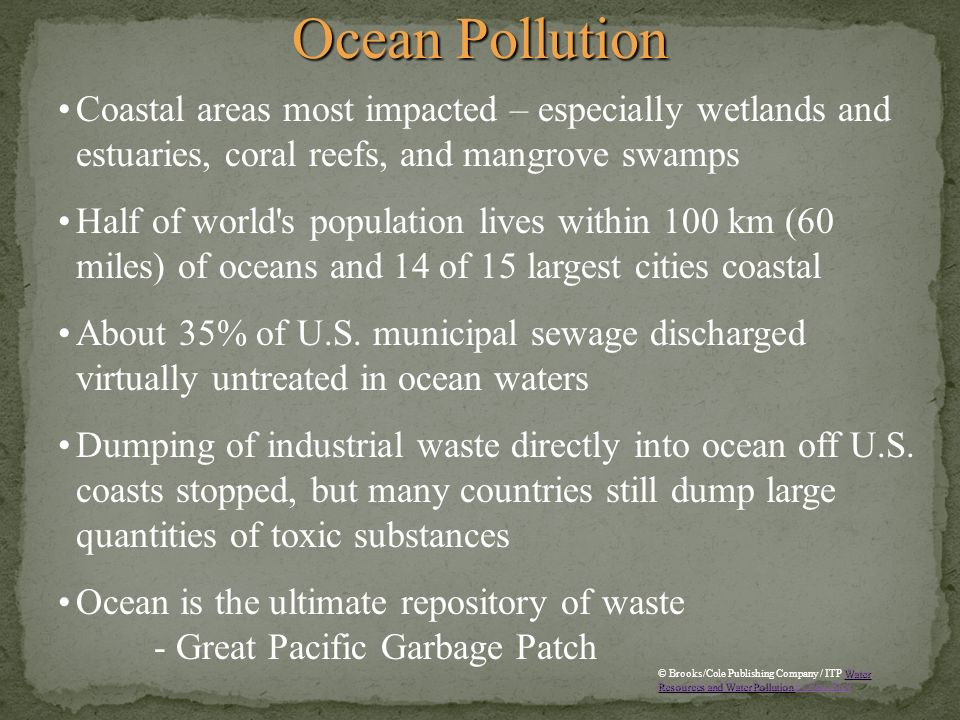 Ocean Pollution Coastal areas most impacted – especially wetlands and estuaries, coral reefs, and mangrove swamps.