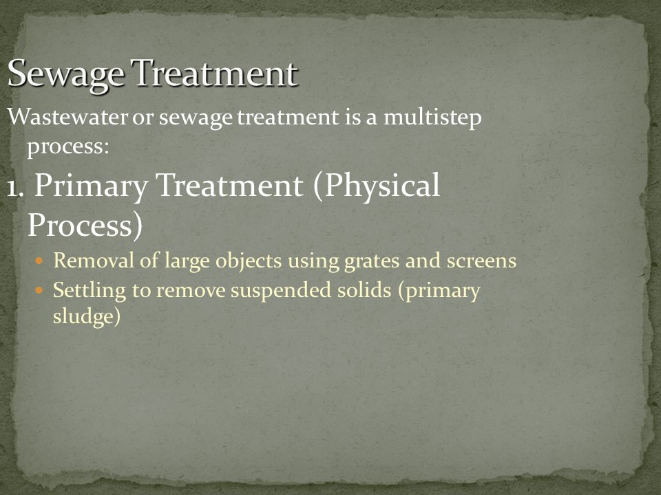 Sewage Treatment 1. Primary Treatment (Physical Process)