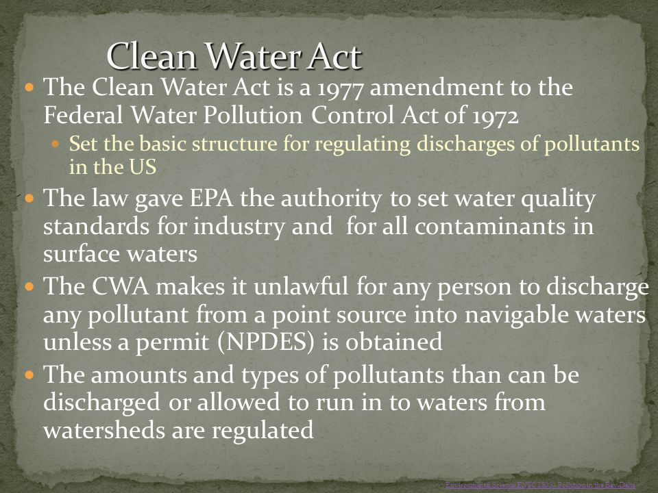 Clean Water Act The Clean Water Act is a 1977 amendment to the Federal Water Pollution Control Act of