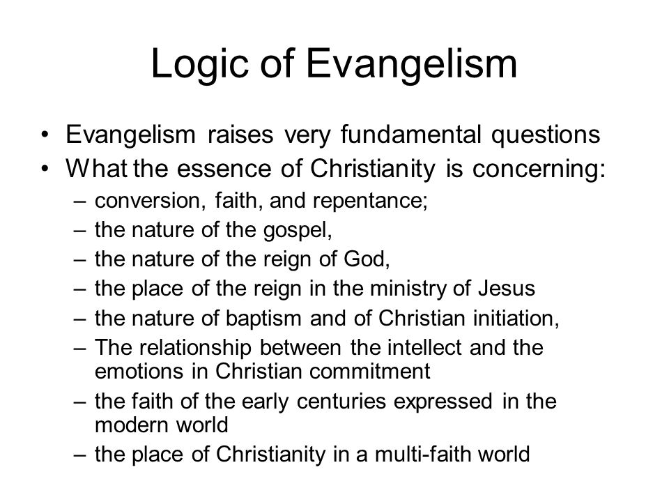 Logic of Evangelism Evangelism raises very fundamental questions