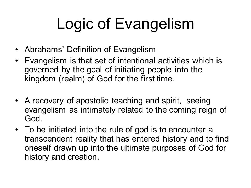 Logic of Evangelism Abrahams' Definition of Evangelism
