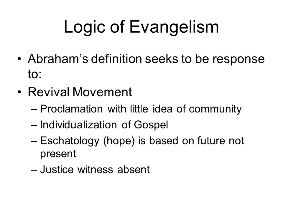 Logic of Evangelism Abraham's definition seeks to be response to: