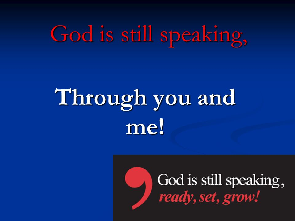 God is still speaking, Through you and me! Let's practice