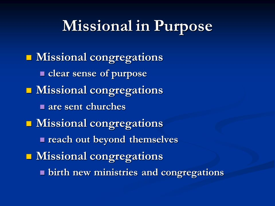 Missional in Purpose Missional congregations clear sense of purpose