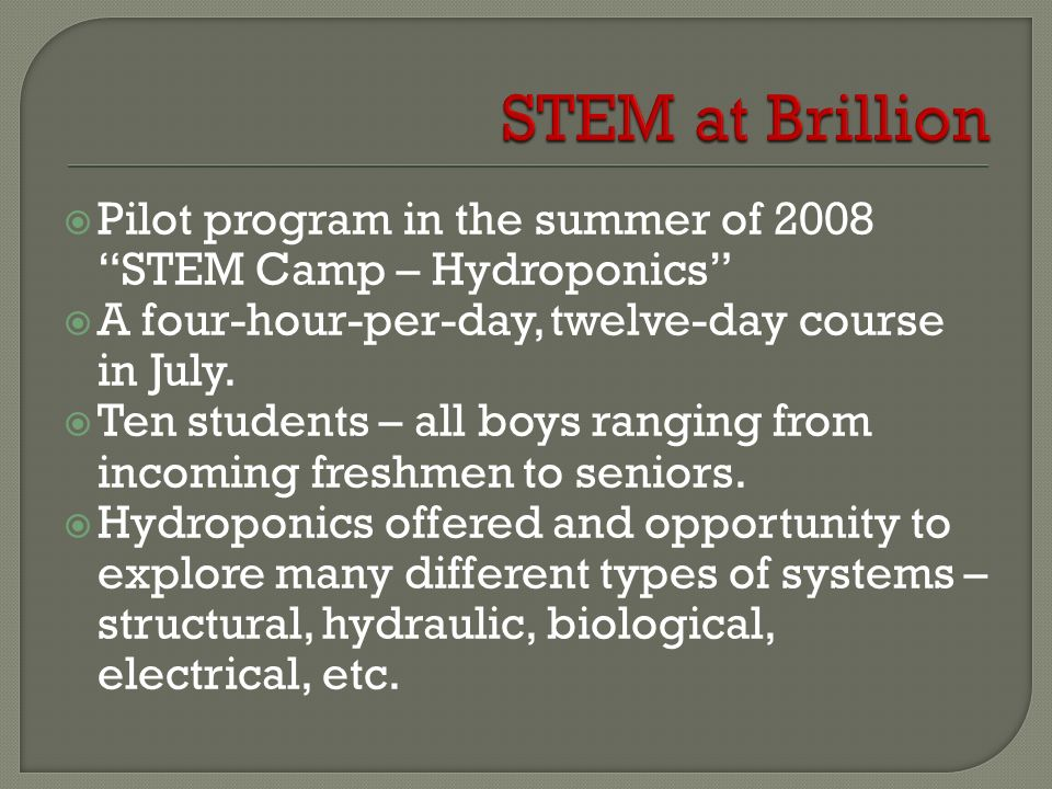 STEM at Brillion Pilot program in the summer of 2008 STEM Camp – Hydroponics A four-hour-per-day, twelve-day course in July.