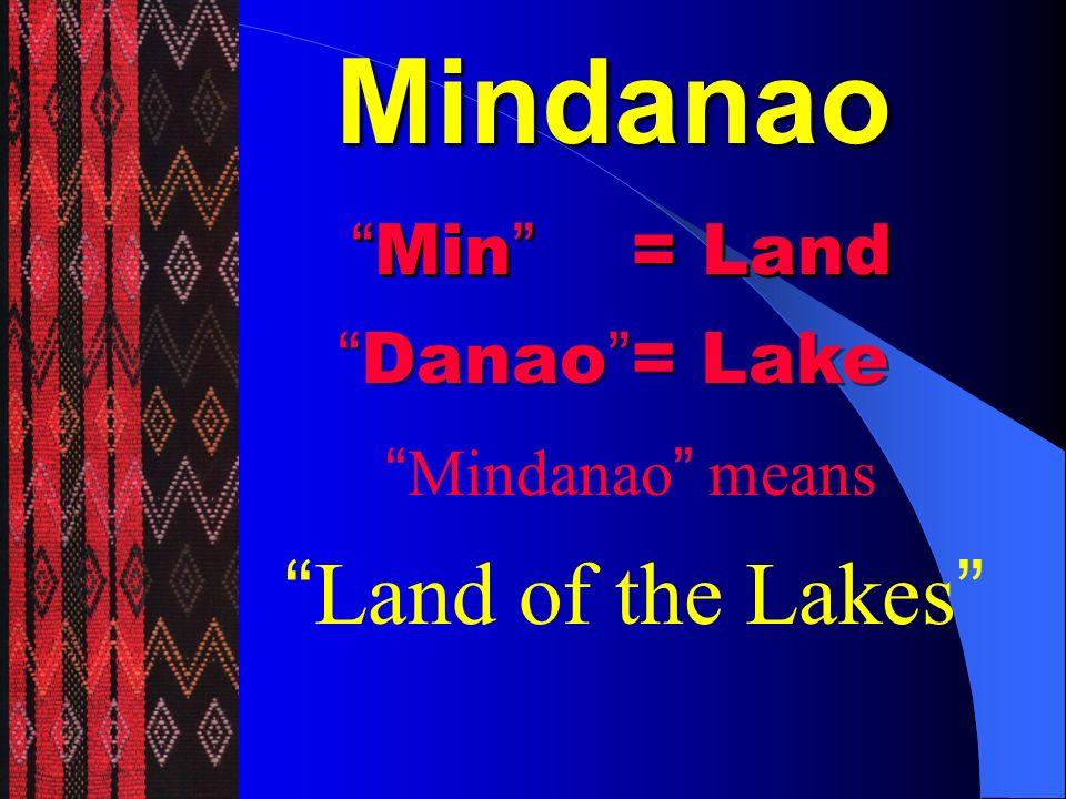 Mindanao Land of the Lakes Min = Land Danao = Lake