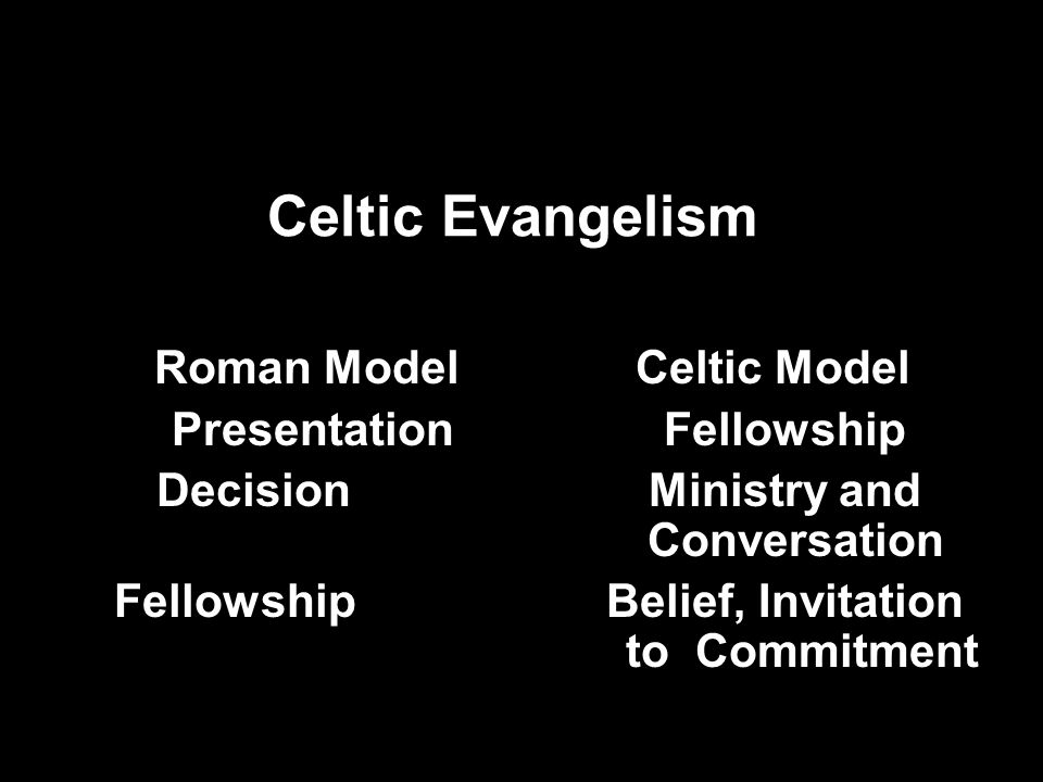 Celtic Evangelism Roman Model Celtic Model Presentation Fellowship