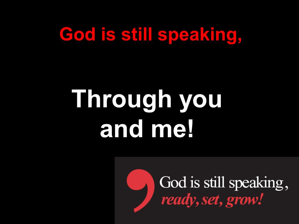 Through you and me! God is still speaking, Let's practice