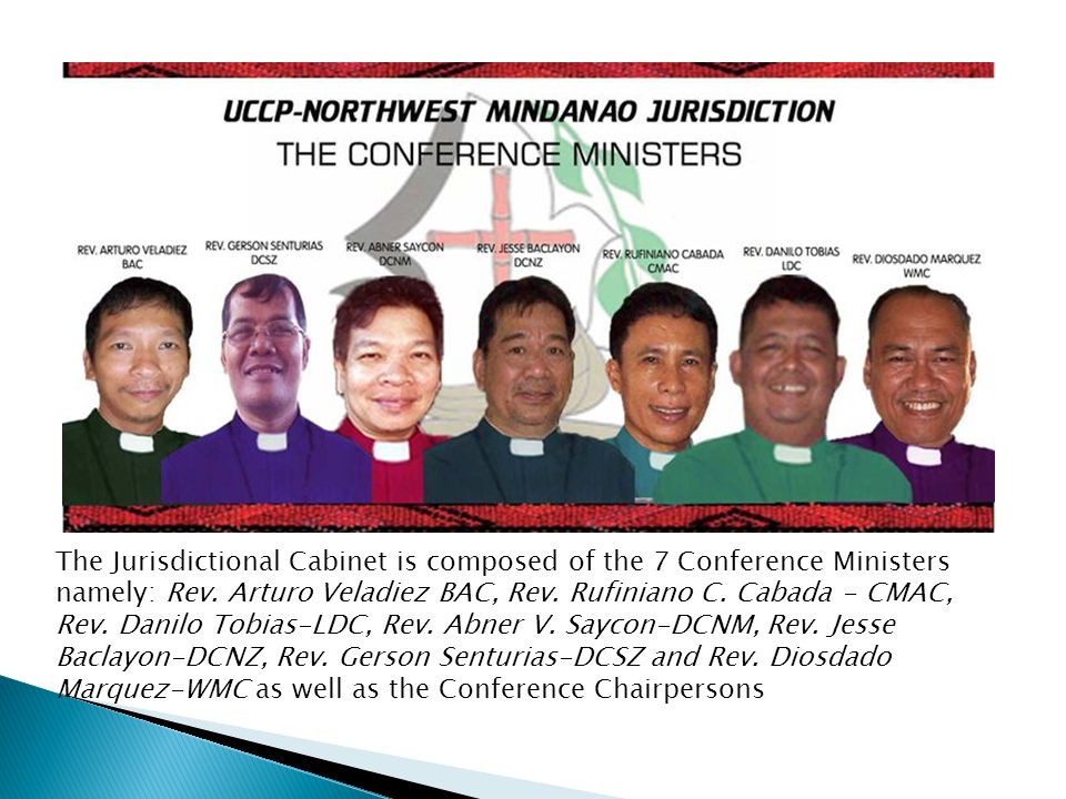The Jurisdictional Cabinet is composed of the 7 Conference Ministers namely: Rev.
