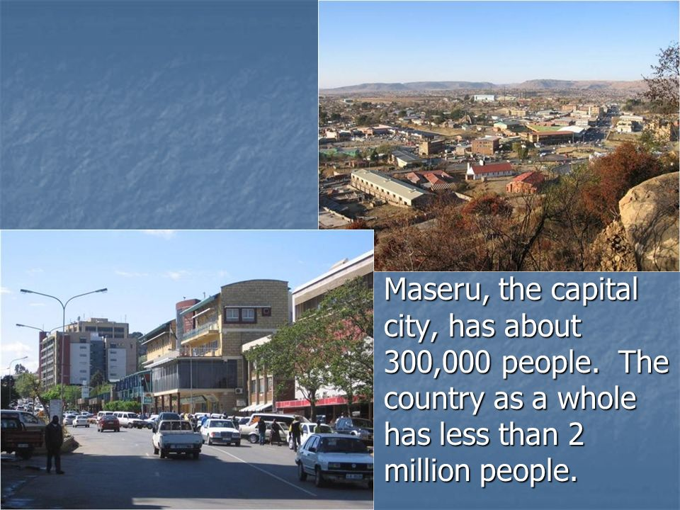 Maseru, the capital city, has about 300,000 people