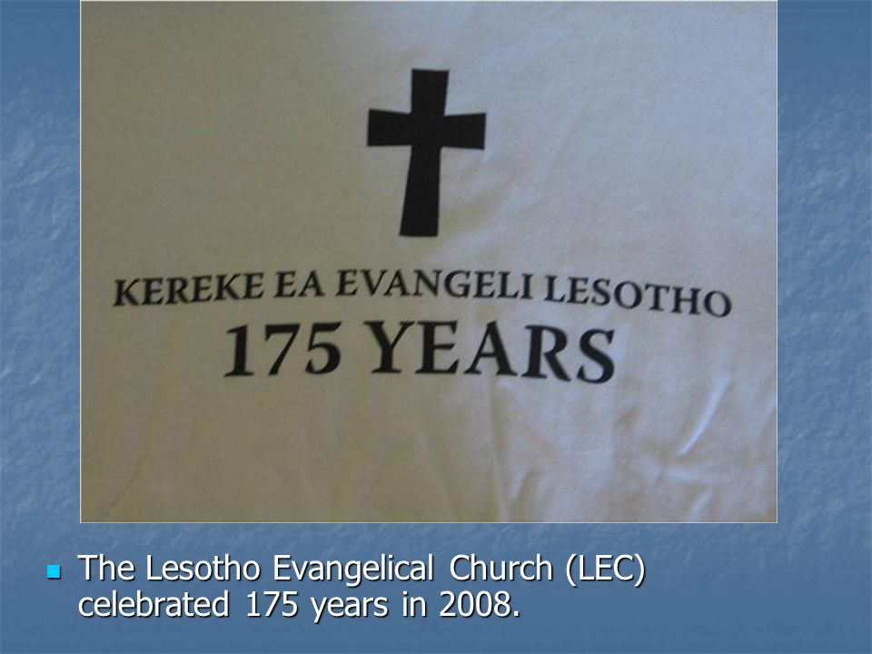 The Lesotho Evangelical Church (LEC) celebrated 175 years in 2008.
