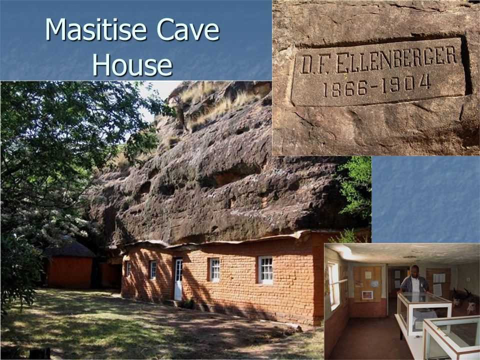 Masitise Cave HouseOne of the early missionaries was Rev. David Ellenberger. Rev. Ellenberger stayed for many years at the Masitise mission.